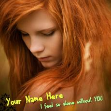 I feel so alone without YOU - Design your own names