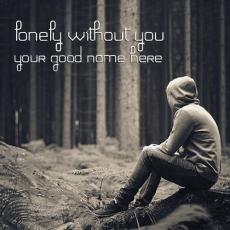 Lonely without you - Design your own names