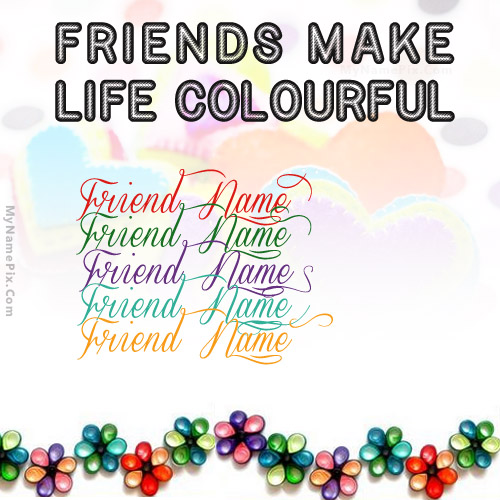 Design your own names of Friends Make Life Colourful